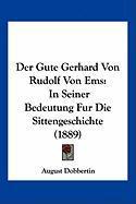 Der Gute Gerhard Von Rudolf Von EMS: In Seiner Bedeutung Fur Die Sittengeschichte (1889)