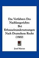 Das Verfahren Des Nachlassgerichts: Bei Erbauseinandersetzungen Nach Deutschem Recht (1900) - Marcus, Josef