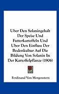 Uber Den Solaningehalt Der Speise Und Futterkartoffeln Und Uber Den Einfluss Der Bodenkultur Auf Die Bildung Von Solanin in Der Kartoffelpflanze (1906