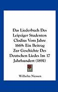 Das Liederbuch Des Leipziger Studenten Clodius Vom Jahre 1669: Ein Beitrag Zur Geschichte Des Deutschen Liedes Im 17 Jahrhundert (1891)