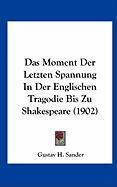 Das Moment Der Letzten Spannung in Der Englischen Tragodie Bis Zu Shakespeare (1902)