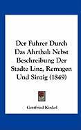 Der Fuhrer Durch Das Ahrthal: Nebst Beschreibung Der Stadte Linz, Remagen Und Sinzig (1849)