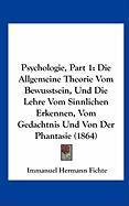 Psychologie, Part 1: Die Allgemeine Theorie Vom Bewusstsein, Und Die Lehre Vom Sinnlichen Erkennen, Vom Gedachtnis Und Von Der Phantasie (1864)
