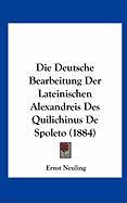 Die Deutsche Bearbeitung Der Lateinischen Alexandreis Des Quilichinus de Spoleto (1884)