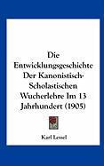Die Entwicklungsgeschichte Der Kanonistisch-Scholastischen Wucherlehre Im 13 Jahrhundert (1905) - Lessel, Karl