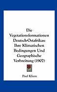Die Vegetationsformationen Deutsch-Ostafrikas: Ihre Klimatischen Bedingungen Und Geographische Verbreitung (1907)