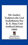 Die Antiken Sculpturwerke Und Inschriftsteine Des K. K. Munz Und Antiken-Cabinetes (1866)