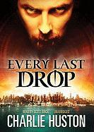 Every Last Drop - Huston, Charlie