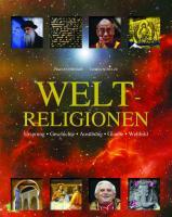 Weltreligionen: Ursprung, Geschichte, Ausübung, Glaube, Weltbild