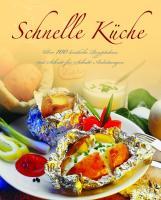 Schnelle Küche: Über 100 köstliche Rezeptideen mit Schritt-für-Schritt-Anleitungen