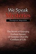 We Speak Mysteries - Akporeha, Thompson