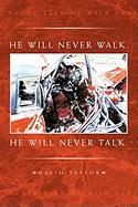 He Will Never Walk. He Will Never Talk. - Taylor, David