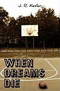 When Dreams Die - Kesler, J. R.