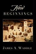 New Beginnings - James a. Waddle, A. Waddle; James a. Waddle