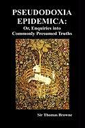 Pseudodoxia Epidemica: Or, Enquiries Into Commonly Presumed Truths (1672) (Hardback) Thomas Browne Author