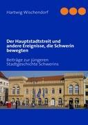 Der Hauptstadtstreit und andere Ereignisse, die Schwerin bewegten - Wischendorf, Hartwig