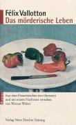 Das mörderische Leben: Roman. Aus dem Französischen neu übersetzt und mit einem Nachwort versehen von Werner Weber