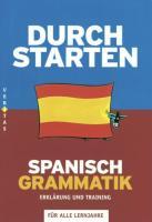 Durchstarten - in Spanisch: Alle Lernjahre - Grammatik: Erklärung und Training. Übungsbuch mit Lösungen