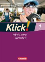 Klick! Arbeitslehre, Wirtschaft 1. Schülerbuch Haushalt/Konsum/Berufskunde