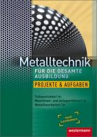 Metalltechnik für die gesamte Ausbildung: Projekte und Aufgaben: Arbeitsheft
