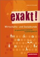 exakt! Wirtschafts- und Sozialkunde für gewerblich-technische Ausbildungsberufe: Schülerband, 5. Auflage, 2015