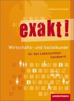 exakt! Wirtschafts- und Sozialkunde für das Lebensmittelhandwerk: Schülerband, 2. Auflage, 2012: Wirtschafts- und Sozialkunde für das ... für das Lebensmittelhandwerk: Schülerband