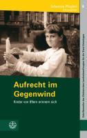 Aufrecht im Gegenwind: Kinder von 89ern erinnern sich (Schriftenreihe Des Sachsischen Landesbeauftragten Fur Die St) (German Edition)