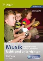 Musik fachfremd unterrichten - Die Praxis 1/2: Singen, Musizieren, Bewegen, Musikhören (1. und 2. Klasse) (Fachfremd unterrichten Grundschule)