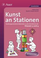 Kunst an Stationen 3/4: Handlungsorientierte Materialien zu den Kernthemen der Klasse 3 und 4 (Stationentraining Grundschule Kunst/TG/Werken)