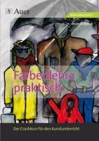 Farbenlehre praktisch: Der Crashkurs für den Kunstunterricht (5. bis 10. Klasse)