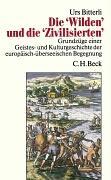 Die 'Wilden' und die 'Zivilisierten': Grundzüge einer Geistes- und Kulturgeschichte der europäisch-überseeischen Begegnung