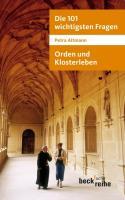 Die 101 wichtigsten Fragen: Orden und Klosterleben
