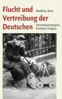 Flucht und Vertreibung der Deutschen: Voraussetzungen, Verlauf, Folgen