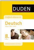 Duden Einfach Klasse in Deutsch. 8. Klasse: Wissen - Üben - Testen. Mit Klassenarbeiten zum Testen