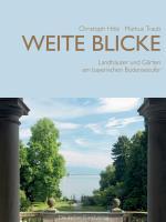 Weite Blicke: Landhäuser und Gärten am bayerischen Bodenseeufer
