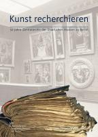 Kunst recherchieren: 50 Jahre Zentralarchiv der Staatlichen Museen zu Berlin