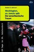 Washington, 20. Januar 1961: Der amerikanische Traum. 20 Tage im 20. Jahrhundert