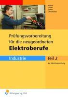 Prüfungsvorbereitung für die neugeordneten Elektroberufe Abschlussprüfung Teil 2 (Industrie) . Arbeitsbuch (Lernmaterialien)