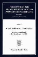 Krise, Reformen ? und Kultur.: Preußen vor und nach der Katastrophe von 1806. (Forschungen zur Brandenburgischen und Preußischen Geschichte. N. F. Beihefte)