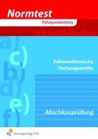Normtest - Zahnmedizinische Fachangestellte, Abschlussprüfung (Aufgabenband) (Normtest-Broschüren)