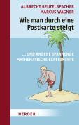 Wie man durch eine Postkarte steigt: .und andere spannende mathematische Experimente