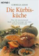 Die Kürbisküche: Über 100 internationale Koch- und Backrezepte mit einer kleinen Kürbiskunde