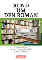 Rund um ... - Sekundarstufe II: Rund um den Roman - Kopiervorlagen für den Deutschunterricht in der Oberstufe - Kopiervorlagen