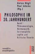 Philosophie im 20. Jahrhundert 1: Phänomenologie, Hermeneutik, Existenzphilosophie und Kritische Theorie