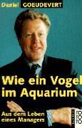 Wie ein Vogel im Aquarium: Aus dem Leben eines Managers