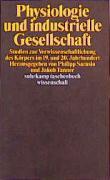 Physiologie und industrielle Gesellschaft: Studien zur Verwissenschaftlichung des Körpers im 19. und 20. Jahrhundert (suhrkamp taschenbuch wissenschaft)