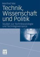 Technik, Wissenschaft Und Politik: Studien Zur Techniksoziologie Und Technikgovernance