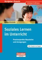 Scriptor Praxis Unterrichten: Soziales Lernen im Unterricht: Praxiserprobte Bausteine und Anregungen