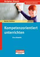 Scriptor Praxis - Unterrichten: Kompetenzorientiert unterrichten: Eine Didaktik. Buch