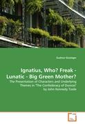 """Ignatius, Who? Freak - Lunatic - Big Green Mother?: The Presentation of Characters and Underlying Themes in """"The Confederacy of Dunces"""" by John Kennedy Toole"""